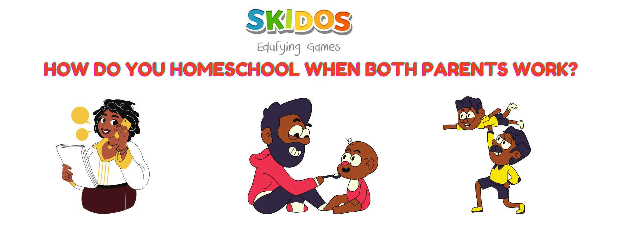 How do you homeschool when both parents work