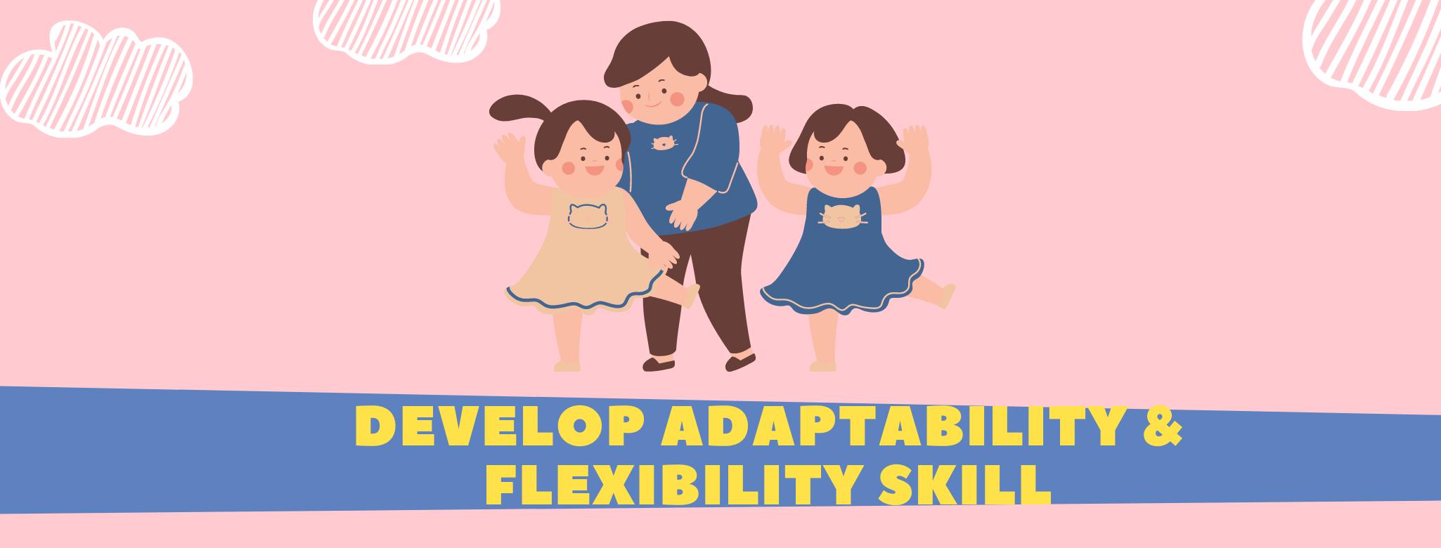 develop Adaptability & flexibility skills for kids children students