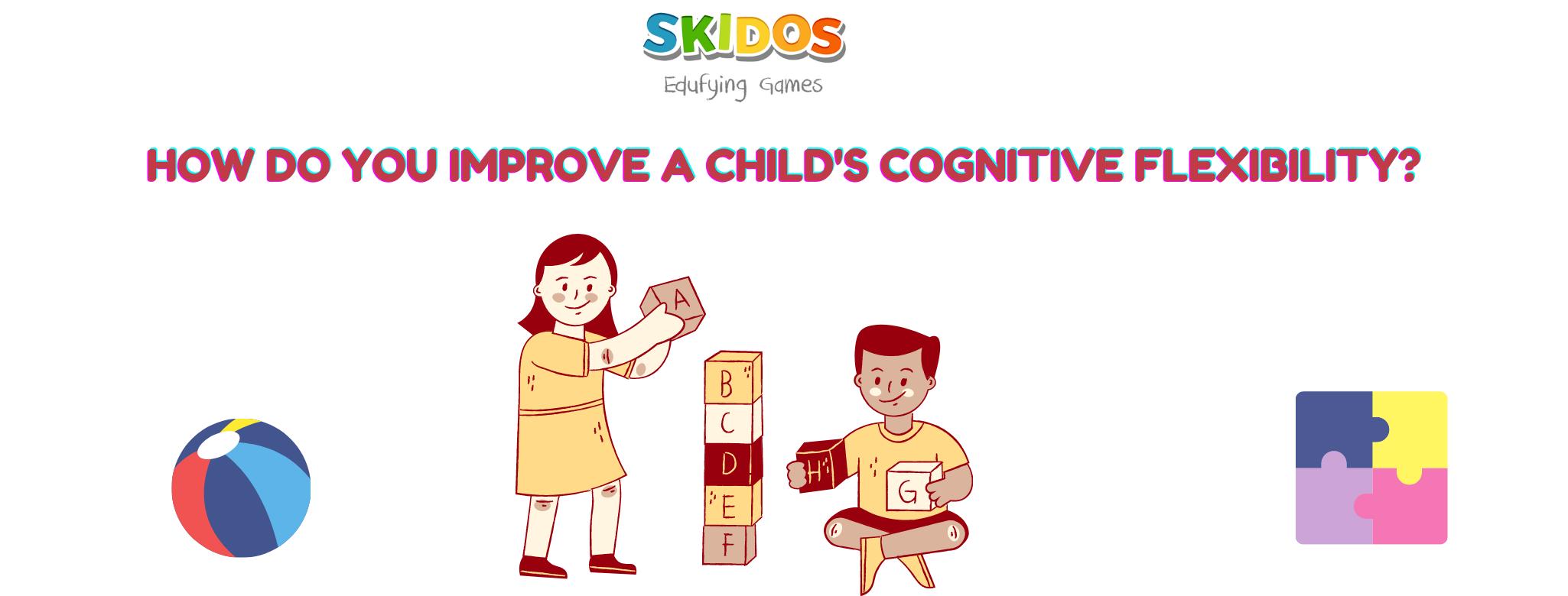 How do you improve a child's cognitive flexibility