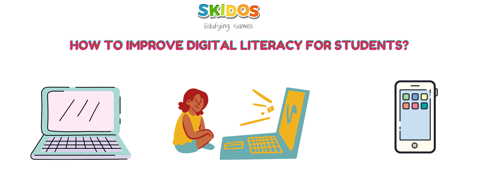 How to improve digital literacy for students, children
