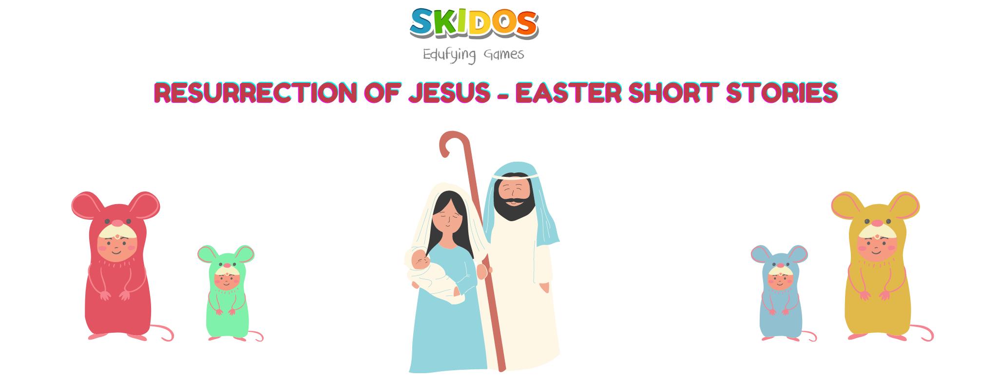 Easter short stories for kids Resurrection of Jesus