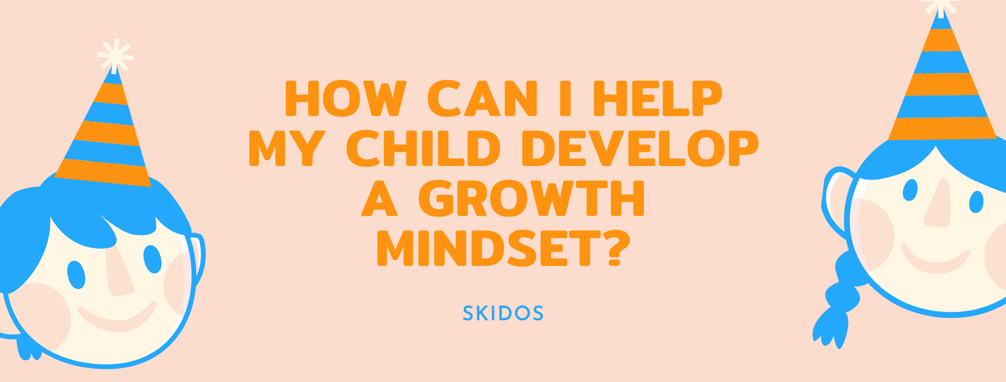 How can I help my child develop a growth mindset