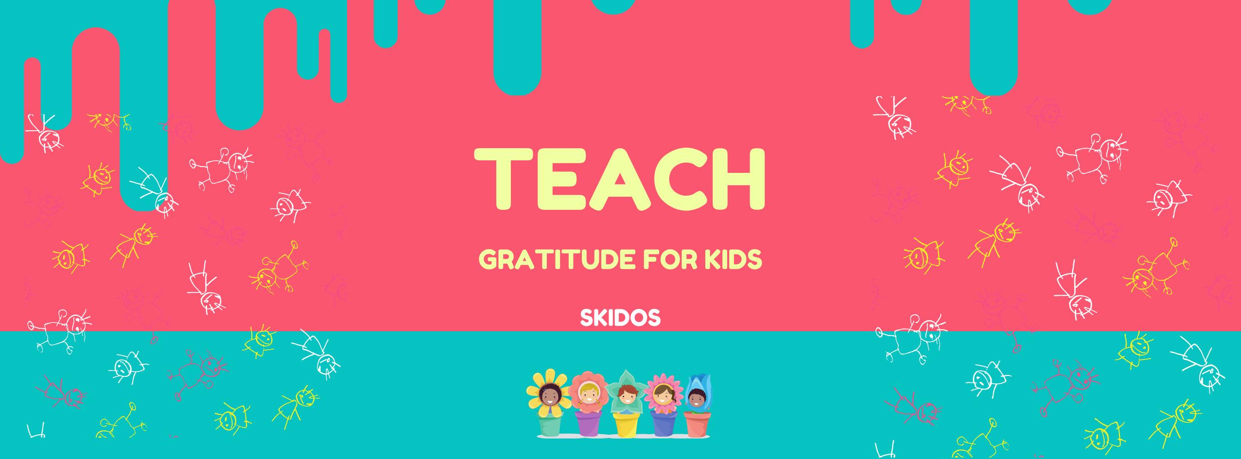 How to teach kids gratitude: Activities, Tips [Expert Advice]