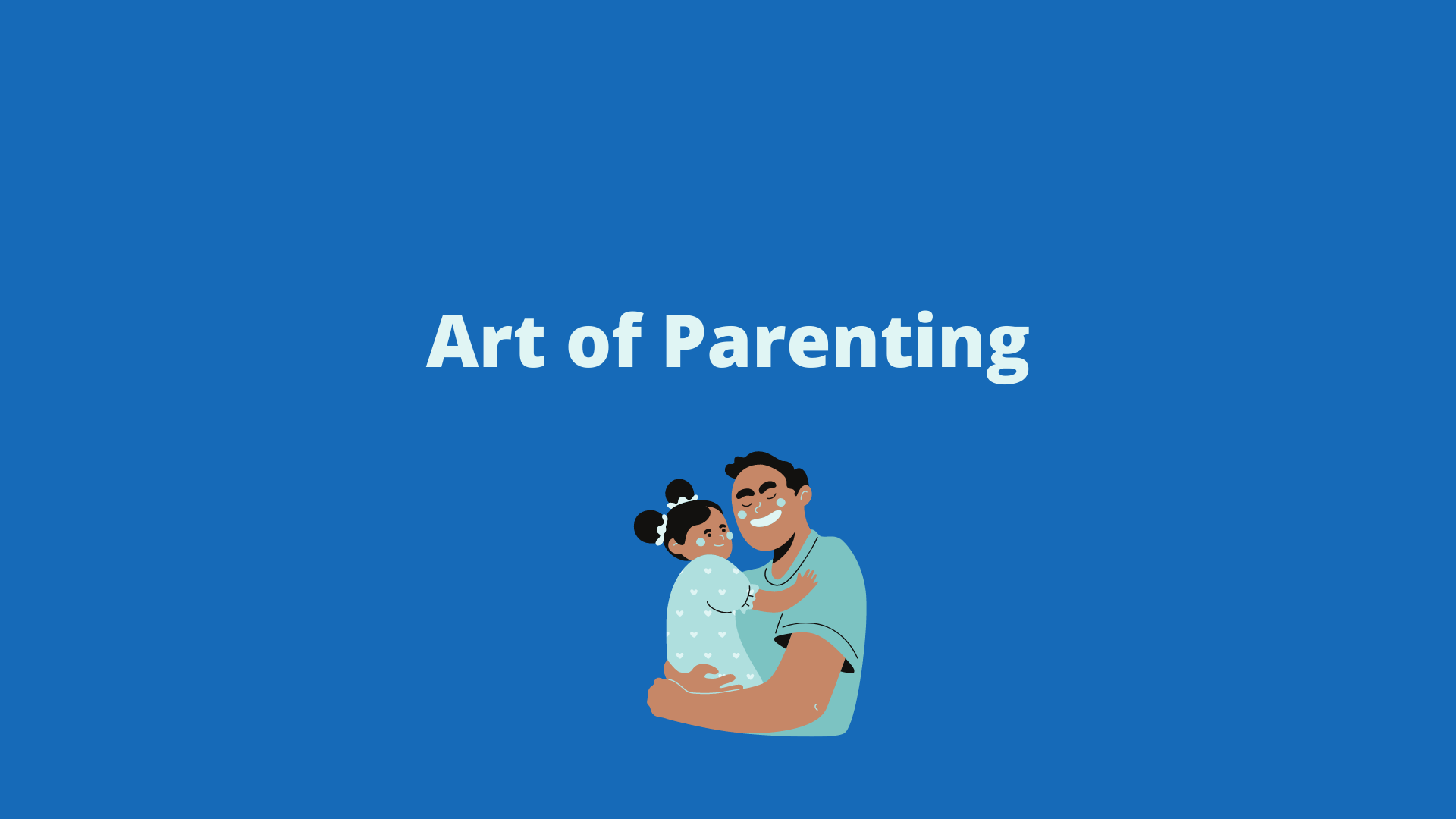 The Art of Parenting You May Not Know