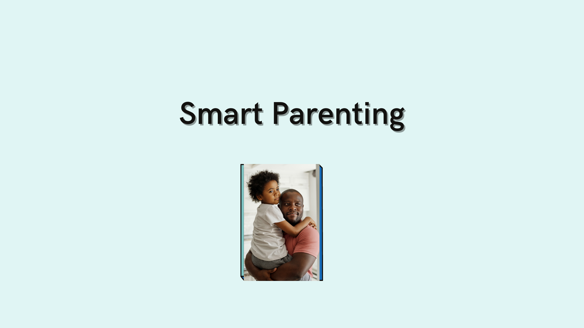 Smart Parenting: How to Nurture Your Child